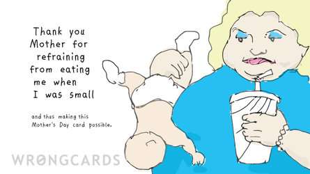 Thank you Mother for refraining from eating me when I was small, and thus making this Mothers Day card possible.