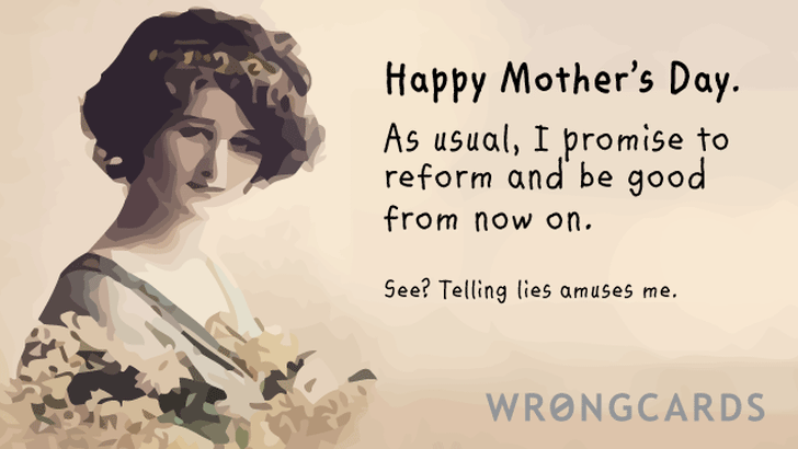 happy mother's day, ma - as always i promise to reform and be good from now on. ha - so not gonna happen.