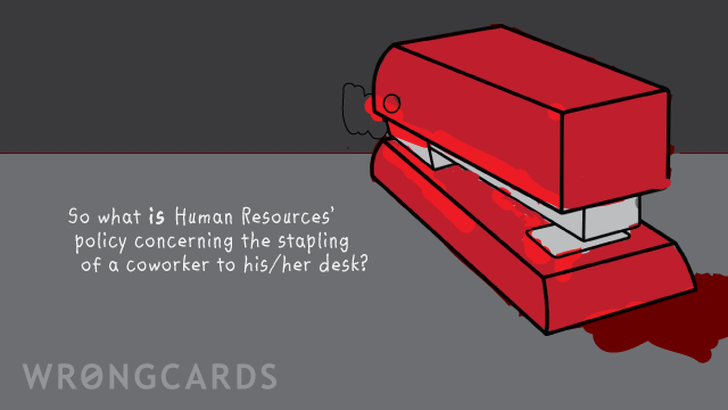 so what IS human resources' policy concerning the stapling of a co-worker to his/her desk?