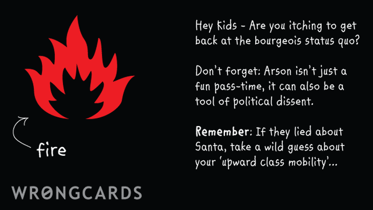 'Hey kids - are you itching to get back at bourgeois status quo? Dont forget: arson isnt just a fun pass-time, it can also be a tool of political dissent. Remember: if they lied about Santa, take a wild guess about your upward mobility.'