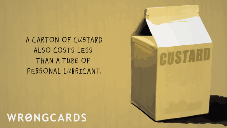 custard is also a lubricant