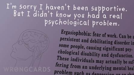 im sorry i havent been supportive but i didnt know you had a real psychological problem. with description of ergasiophobia.