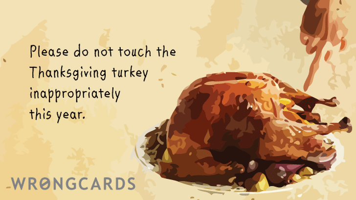 please do not touch the thanksgiving turkey inappropriately this year