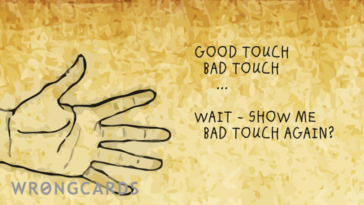 good touch bad touch. wait - show me bad touch again?