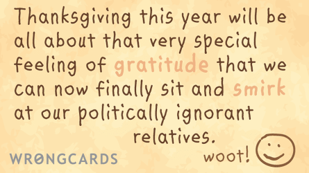 Thanksgiving this year will be all about that very special feeling of gratitude that we can now  finally sit and smirk