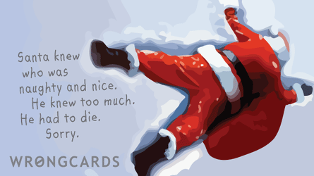 santa knew who was naughty and nice. he knew too much. he had to die. sorry.