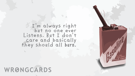 Im always right but no one ever listens but i don't care and basically they should all burn.