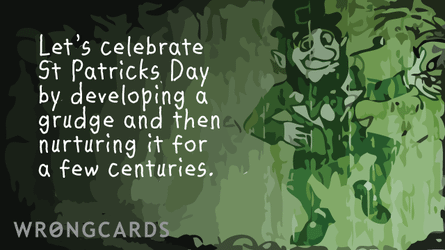 Lets celebrate St Patrick's Day by developing a grudge and then nurturing it for a few centuries