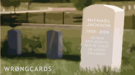 michael jackson 1958-2009 he was anti-semitic but at least he loved children.