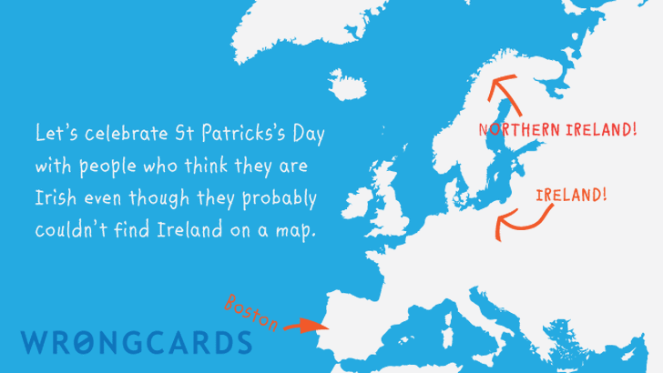 Let's celebrate St Patricks Day with people who probably couldn't find Ireland on a map.