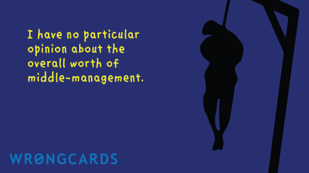 I have no particular opinion about the overall worth of middle-management. And a picture of a hanging man in silhouette.