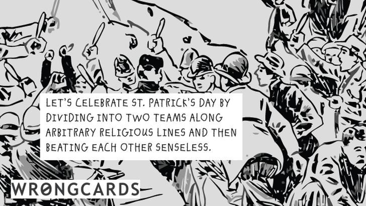 Let's celebrate St Patricks Day by dividing into two teams along arbitrary religious lines and then beating each other senseless.