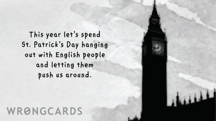 This year let's spend St Patricks Day hanging out with English people and letting them push us around.