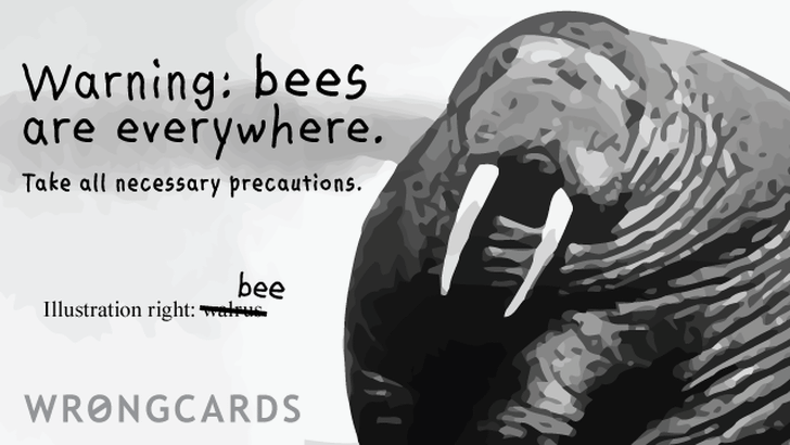 Warning: bees are everywhere. Take all necessary precautions.