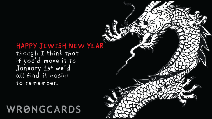 Happy Jewish New Year. Though I think if you move it to January 1st we would all find it easier to remember.