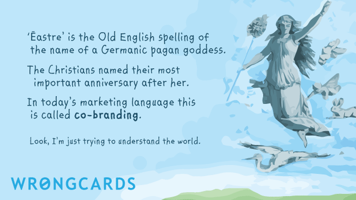 'Eastre' is the Old English spelling of the name of a Germanic pagan goddess. The Christians named their most important anniversary after her.In today's marketing language this is called co-branding.