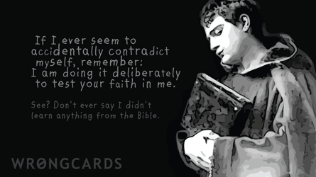 'If I ever seem to accidentally contradict myself, remember: I am doing it to test your faith. Don't ever say I didn't learn anything from the Bible.'