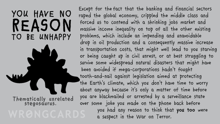 You have no reason to be unhappy. Here are half a dozen better reasons to be unhappy.