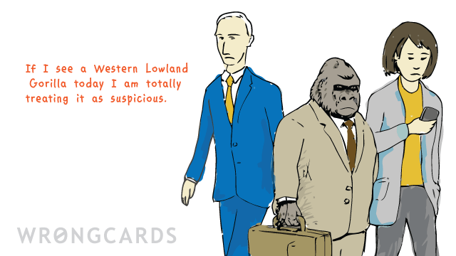 Ecard text: If I see a Western Lowland Gorilla today I am totally treating it as suspicious.