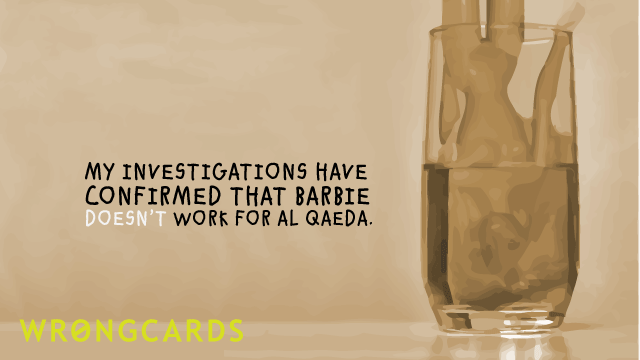 Ecard text: my investigations have concluded that barbie doesn't work for al qaeda