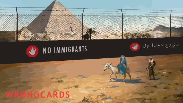 Ecard text: A picture of Mary and Joseph riding away from the Egyption pyramids, because a large wire fence with a sign saying 'no immigrants' is in the way.