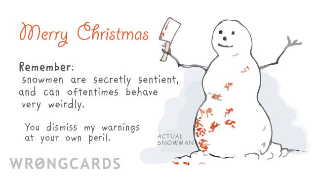 Ecard text: Merry Christmas. Remember, Snowmen are secretly sentient, and can oftentimes behave very weirdly. You dismiss my warnings at your own peril.