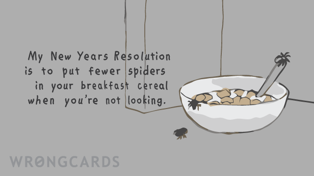Ecard text: My New Years Resolution is to put fewer spiders in your breakfast cereal when you're not looking.