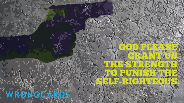 Ecard text: god grant us the strength to punish the self-righteous