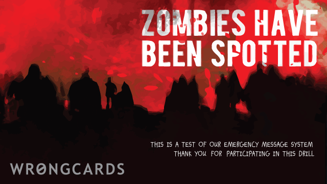 Ecard text: zombies have been spotted! this is a test of our zombie emergency messaging system. thank you for participating in this drill.