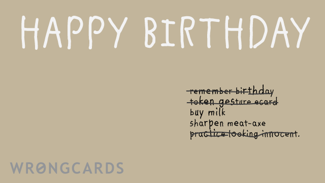 Ecard text: Happy Birthday, and a half finished to-do list including - remember birthday, buy milk, token gesture ecard, sharpen axe, practice looking innocent.
