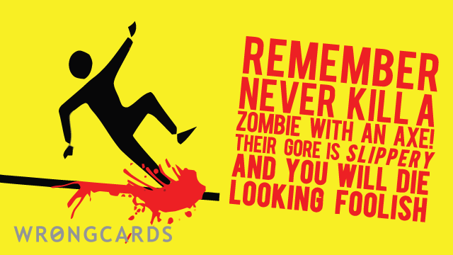 Ecard text: never kill zombies with an axe! zombie gore is slippery AND a health hazard. remember - if cornered without a firearm, use a blunt implement like this cricket bat. let's all be prepared.