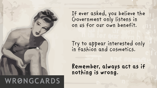 Ecard text: if ever asked, you believe the government only listens in on us for our own benefit. try and appear interested only in fashion and cosmetics. remember, always act as if nothing is wrong.