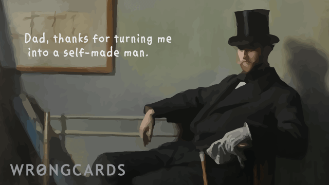 Ecard text: Dad, thanks for turning me into a self-made man
