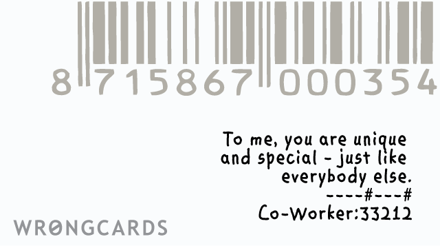 Ecard text: to me you are unique and special just like everyone else