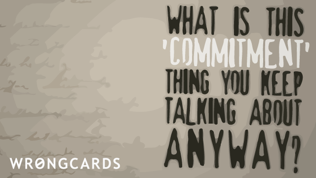 Ecard text: what is this commitment thing, anyway?