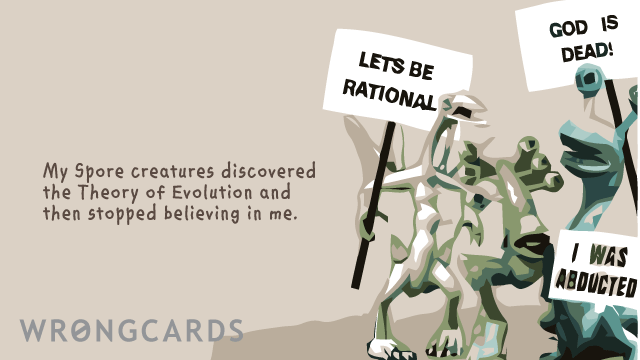 Ecard text: My spore creatures discovered the theory of evolution, then stopped believing in me :(