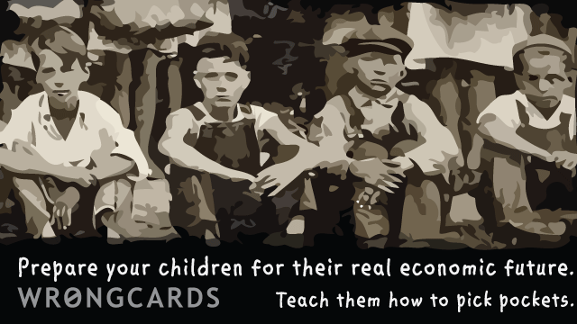 Ecard text: prepare your children for their real economic future. teach them how to pick pockets.