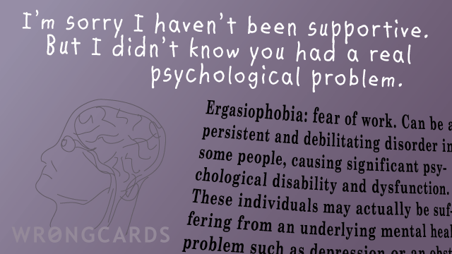 Ecard text: im sorry i havent been supportive but i didnt know you had a real psychological problem. with description of ergasiophobia.