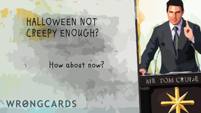 Ecard text: Halloween not creepy enough? how about now with this picture of tom cruise talking about scientology?