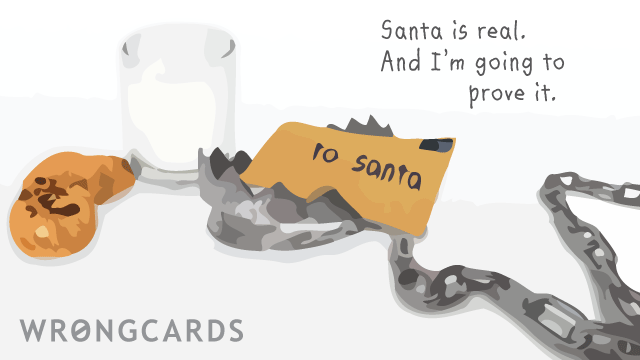 Ecard text: santa is real. and im going to prove it.