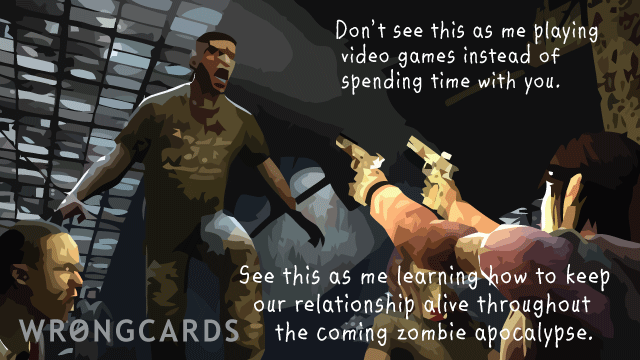 Ecard text: Killing zombies is good for our relationship.