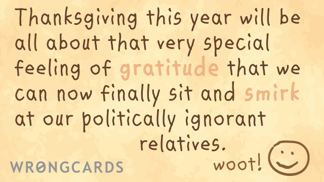 Ecard text: Thanksgiving this year will be all about that very special feeling of gratitude that we can now  finally sit and smirk