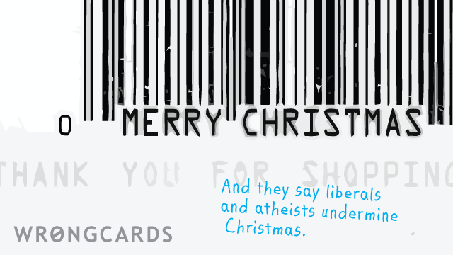 Ecard text: you know they say liberals and atheists undermine Christmas.