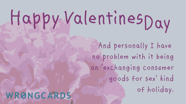 Ecard text: And personally I have no problem with it being an 'exchanging consumer goods for sex kind of holiday.