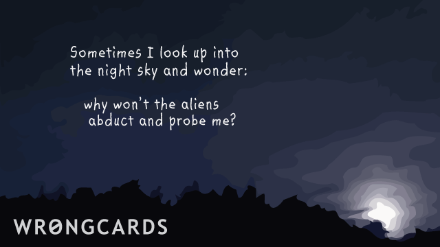 Ecard text: 'Sometimes I look up into the night sky and wonder: why wont the aliens abduct and probe me?'