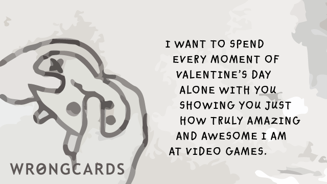 Ecard text: I want to spend every moment of Valentines Day alone with you, showing you just how truly amazing and awesome I am at video games.