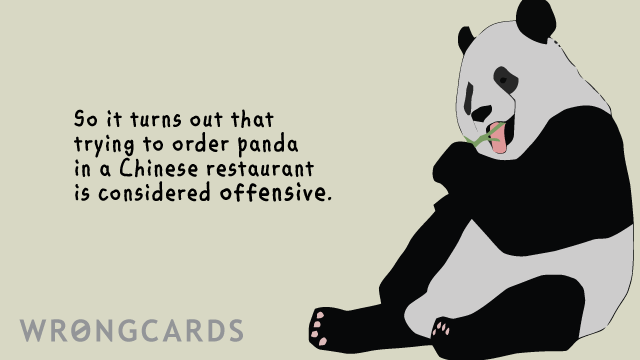 Ecard text: So it turns out that trying to order panda in a Chinese restaurant is considered offensive.