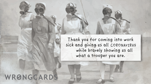Ecard text: Thank you for coming into work sick and giving us all Avian/Swine Flu while bravely showing us all what a trooper you are.