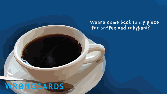 Ecard text: wanna come back to my place for coffee and rohypnol?