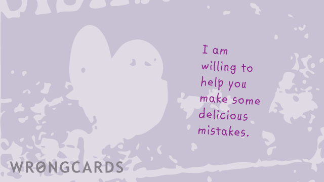 Ecard text: i am willing to help you make some delicious mistakes.